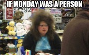 If Monday was a person...